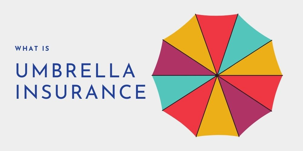 What Is Umbrella Insurance And Do I Need It?